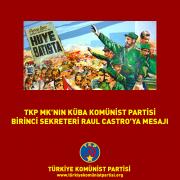 TKP MK'NIN KÜBA KOMÜNİST PARTİSİ BİRİNCİ SEKRETERİ RAUL CASTRO'YA MESAJI